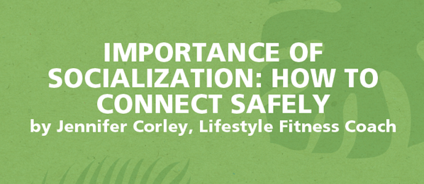 Importance of Socialization: How to Connect Safely